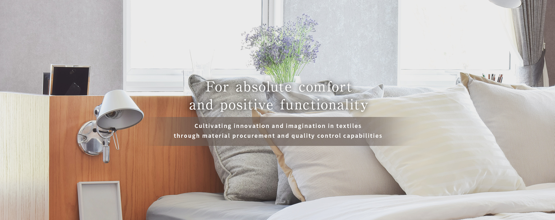 For absolute comfort and positive functionality